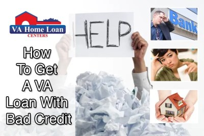 How To Get A VA Loan With Bad Credit - VA Home Loan