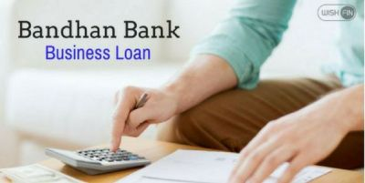 Bandhan Bank Business Loan - Low EMI, Rates 2019 - Wishfin