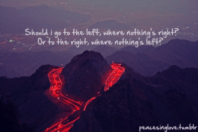 should i go to the left, where nothing's right or to the right, where nothing's left ...