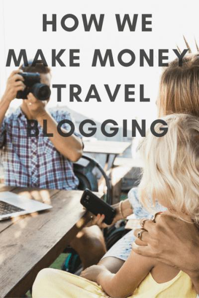 How We Make Money Travel Blogging