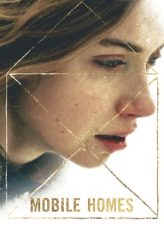 Nonton Film Mobile Homes (2018) Sub Indo Download Movie Online DRAMA21 LK21 IDTUBE INDOXXI