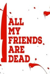 Nonton Film All My Friends Are Dead (2021) Sub Indo Download Movie Online SHAREDUALIMA LK21 IDTUBE INDOXXI