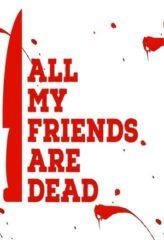 Nonton Film All My Friends Are Dead (2021) Sub Indo Download Movie Online DRAMA21 LK21 IDTUBE INDOXXI