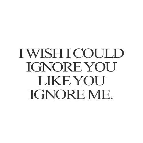 Dont Ignore Me Quotes