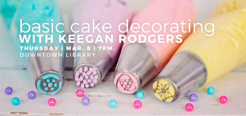 Basic Cake Decorating with Keegan Rodgers   Ann Arbor District Library cake decorating