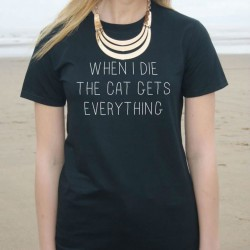 When-I-Die-The-Cat-Gets-Everything-Women-T-shirt-Cotton-Casual-Funny-Shirt-For-Lady-1