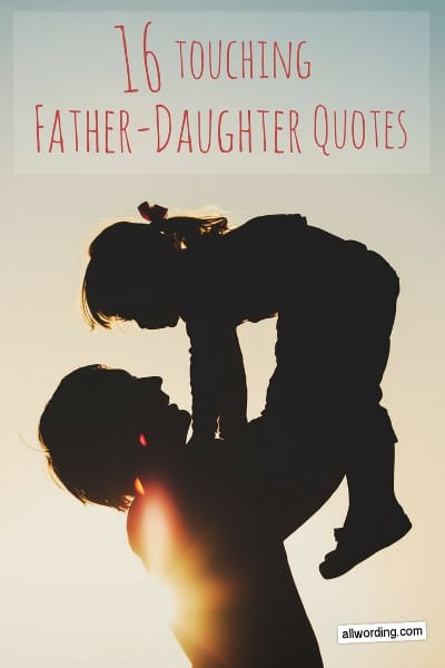 16 of the Most Touching Father Daughter Quotes Ever      AllWording com Heart touching quotes about the father daughter relationship