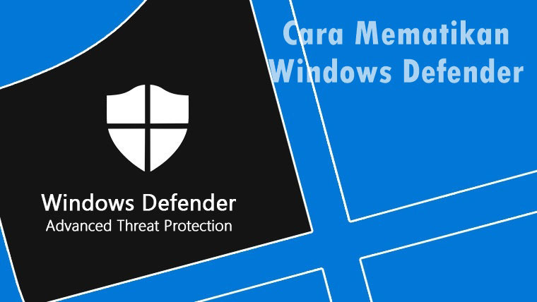 Cara Mematikan Windows Defender