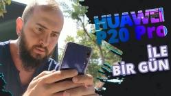 Huawei P20 Pro ile 1 gün -VLOG
