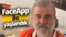 FaceApp yaşlandırma uygulaması ile yaşlandık!