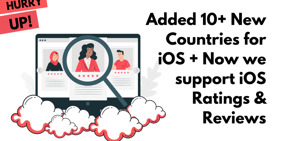 Added 10+ New Countries for iOS + Now we support iOS Ratings & Reviews as well