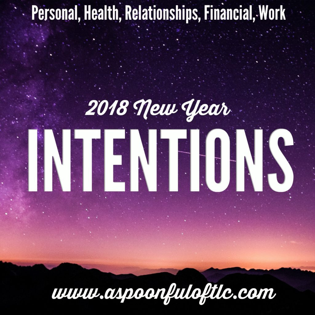 A Fresh Start and New Year Intentions 2018   A Spoonful of TLC The other day  while out on an absolutely FRIGID walk  I was listening to a  podcasts talking about New Years resolutions and intentions