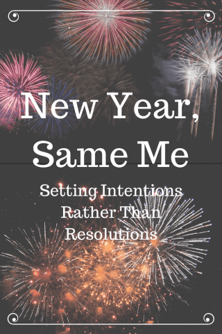 New Year  Same Me  Setting Intentions Rather Than Resolutions     new year  2018  resolutions  intentions  intention setting