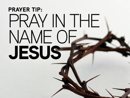 Prayer Tip: Pray in the Name of Jesus | Grace Bible Church ...