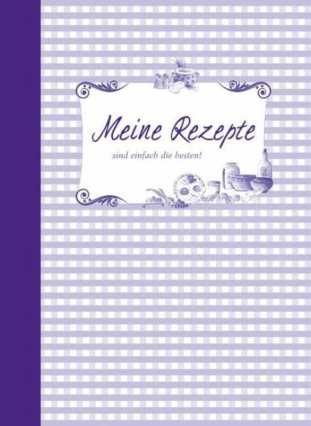 Meine Rezepte Sind Einfach Die Besten Buch B 252 Cher De