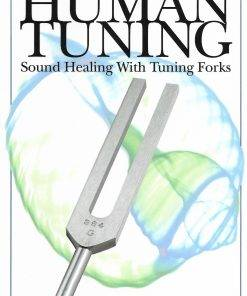 Human Tuning: Sound Healing with Tuning Forks