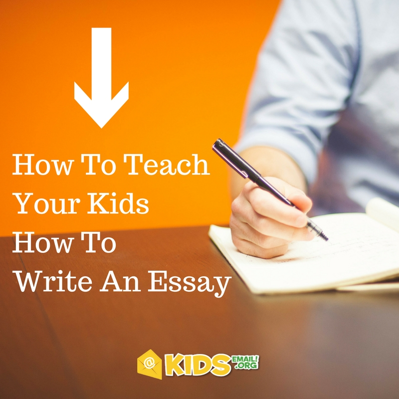 How to Teach Your Kids how to Write an Essay     Kids Email Blog Essay writing is the cornerstone of education  and your child will need to  know how to use that skill if they are to succeed  They may not love it  now