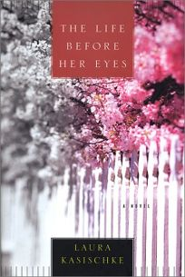 Fiction Book Review  THE LIFE BEFORE HER EYES by Laura Kasischke     THE LIFE BEFORE HER EYES  Buy this book
