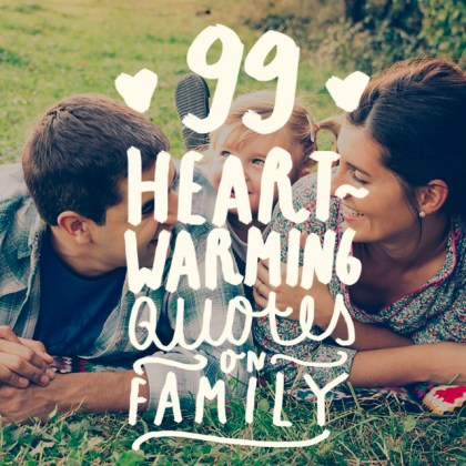99 Heartwarming Quotes on Family   Bright Drops This is an awesome list of family quotes and a lesson in why you should  never
