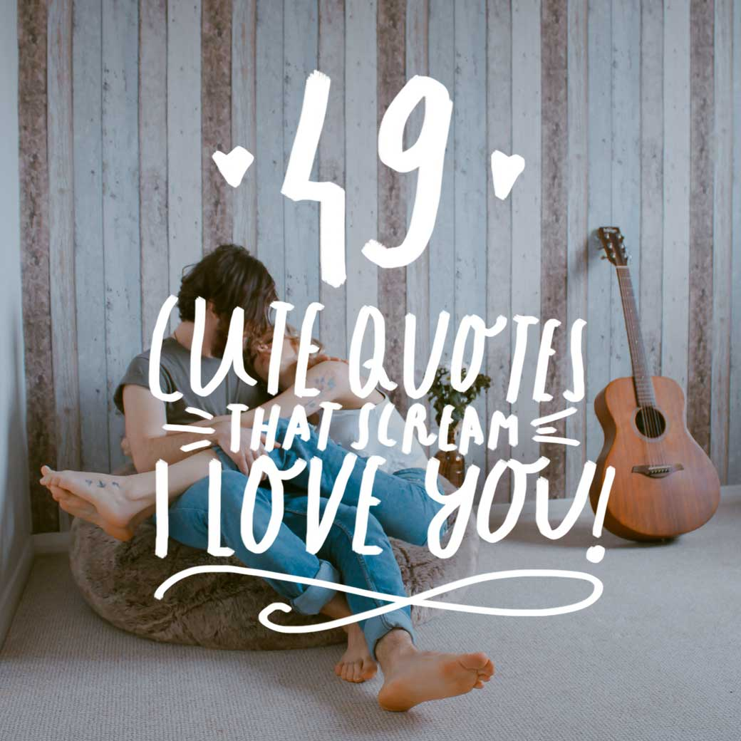 49 Cute Quotes that Scream I Love You    Bright Drops Then tell them    I Love You    with one of these cute love quotes