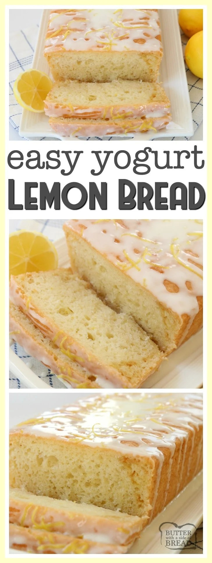 Yogurt Lemon Bread is made with tangy lemon yogurt & topped with a sweet lemon glaze. Incredible flavor and perfectly light & moist lemon bread recipe. The addition of yogurt to this lemon bread recipe is such a great idea as it keeps the bread moist and adds a nice delicate texture. Butter With A Side of Bread