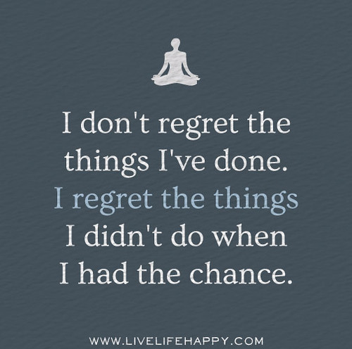 Wen Regret I Done Didnt Dont Had Do Chance Things Things I I Have I Regret I