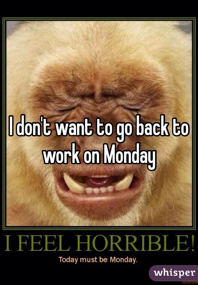 I Dont Wanna Go Work