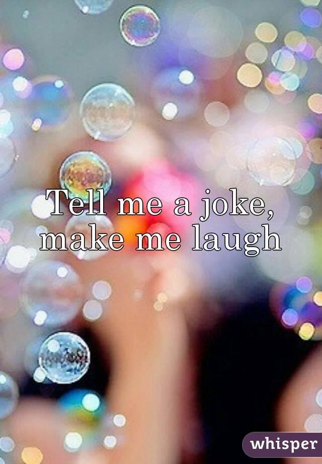 Make Me Laugh Tell Me Joke