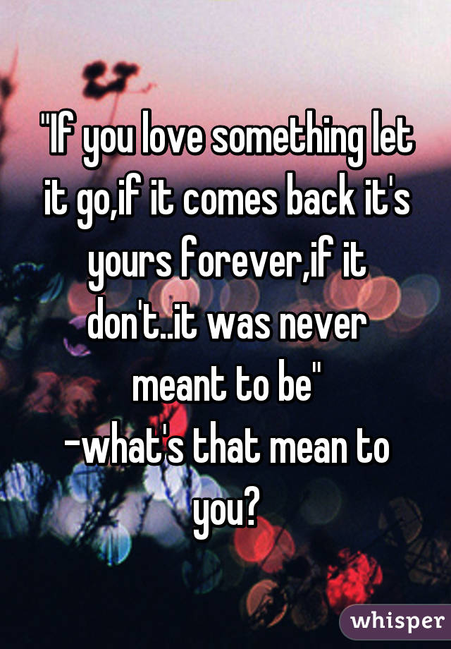 It You If Doesnt W Go It If Let If Yours It It Comes It Love You Back Never Something