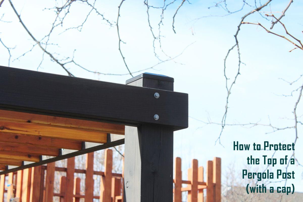 How To Cap Pergola Posts For Longevity Amp Weather Protection