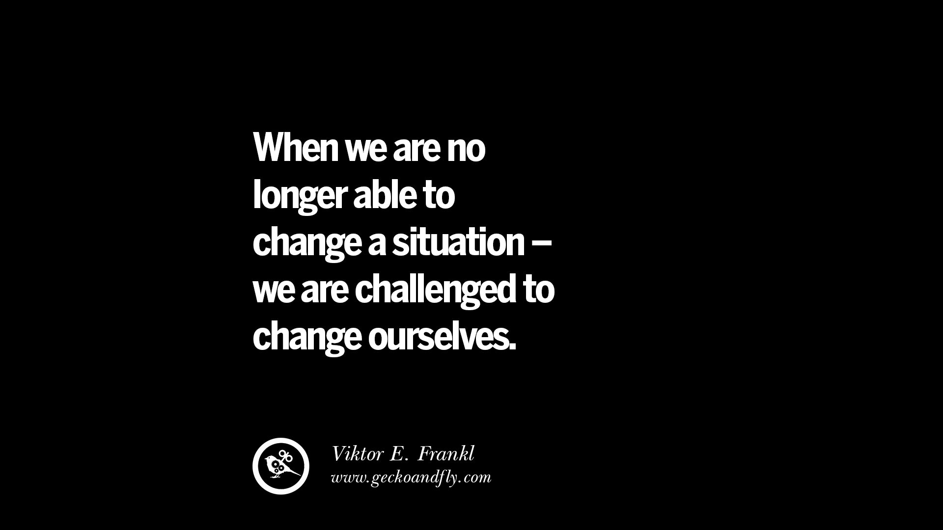 When we are no longer able to change a situation - we are ...