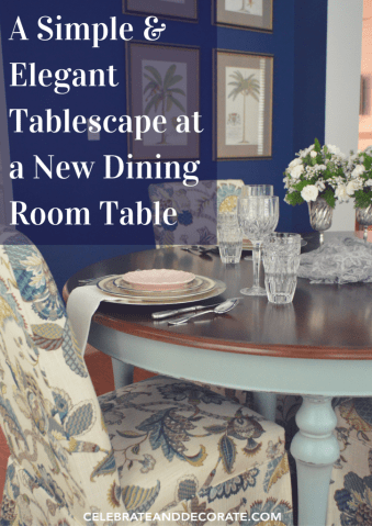 A Simple   Elegant Tablescape at a New Dining Table   Celebrate     A Simple   Elegant Tablescape at a New Dining Room Table