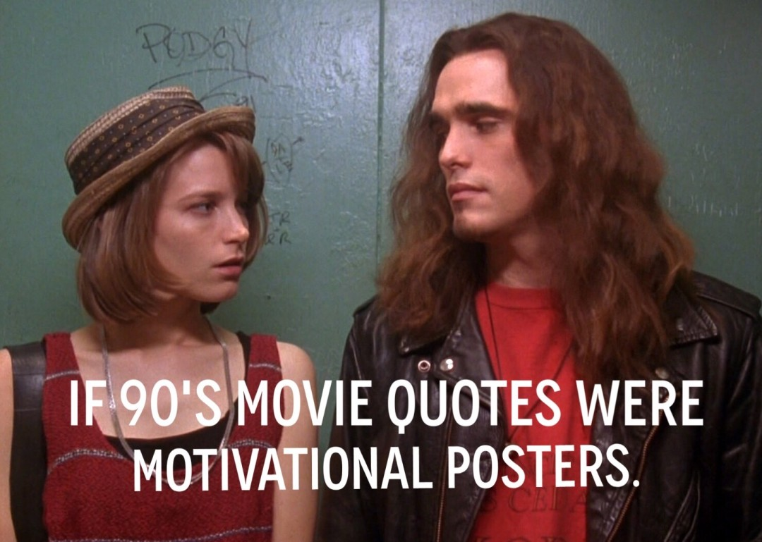 If 90 s Movie Quotes Were Motivational Posters     Christie Gee If 90 s Movie Quotes Were Motivational Posters