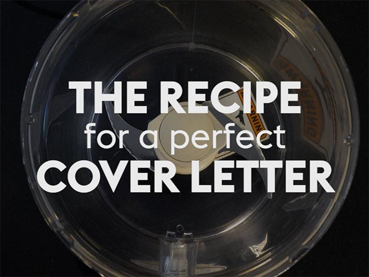 The Recipe for a Perfect Cover Letter   Monster com Follow this step by step video for a cover letter employers won t be able  to resist