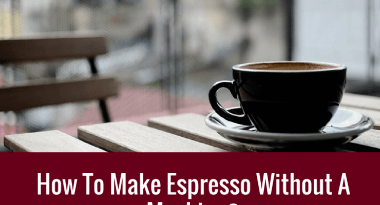 MAKE ESPRESSO WITHOUT MACHINE