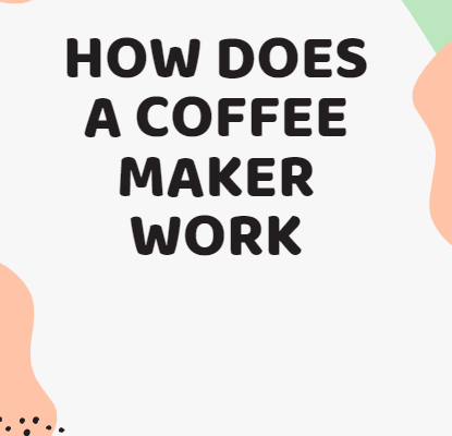 how does a coffee maker work