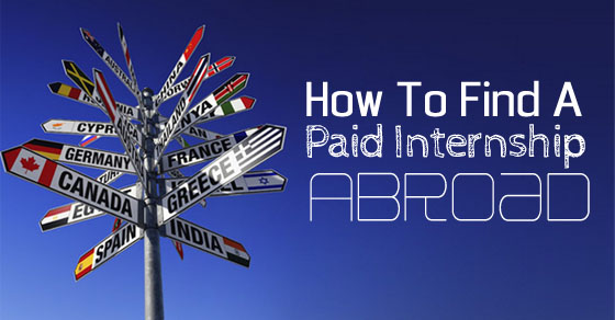 How To Find Or Get A Paid Internship Abroad Complete
