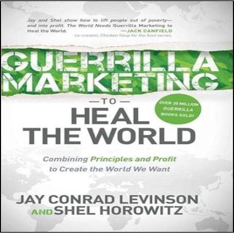 levinson-holz-guerrilla-mariketing-heal-the-world
