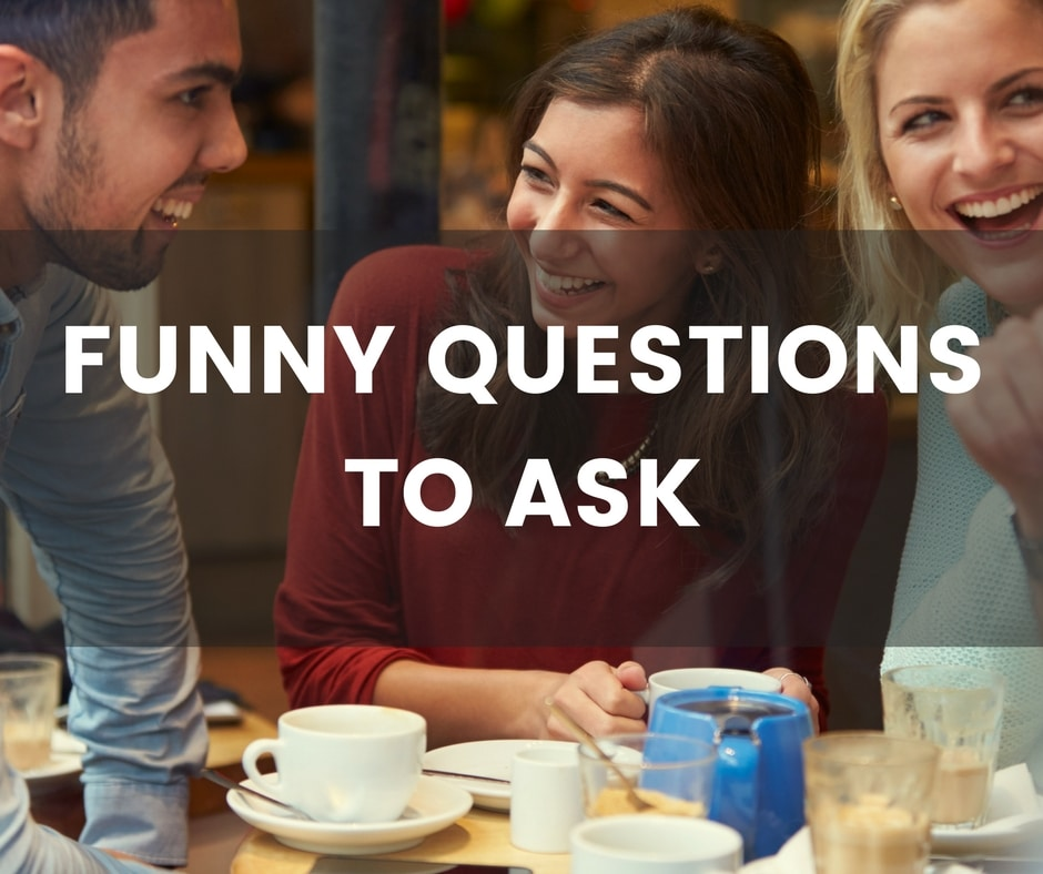 Image of: Real People Conversation Starters World Funny Questions To Ask Get Ready For Hilarious Conversation
