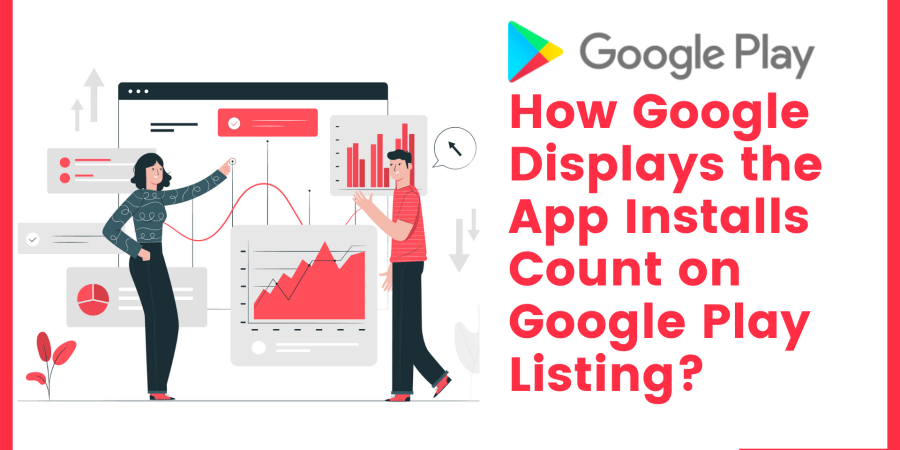How Google Displays the App Installs Count on Google Play Listing?