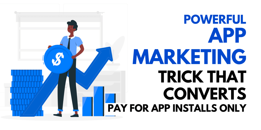 Powerful App Marketing Trick that Converts - Pay for App Installs Only