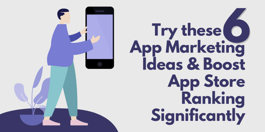 Try these 6 App Marketing Ideas & Boost App Store Ranking Significantly