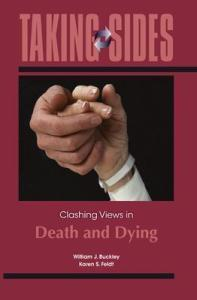 Taking Sides  Clashing Views in Death and Dying   Karen S  Feldt     Taking Sides  Clashing Views in Death and Dying
