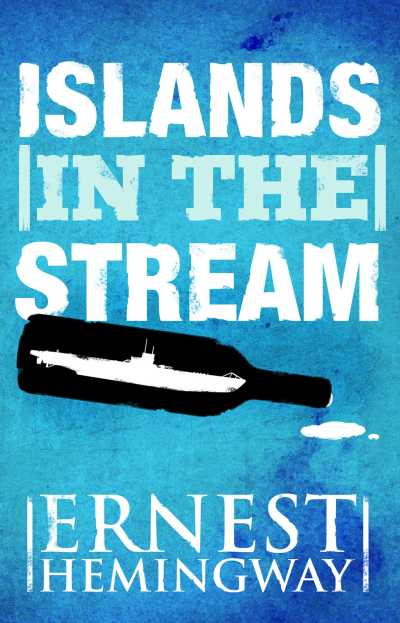 Islands in the Stream eBook by Ernest Hemingway | Official ...