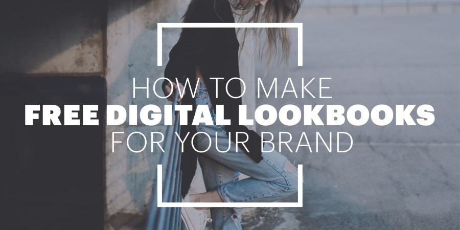 How to Make Free Digital Lookbooks for Your Brand 27 August 2015