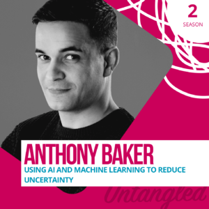 S2E4: Anthony Baker – Using AI and machine learning to reduce uncertainty
