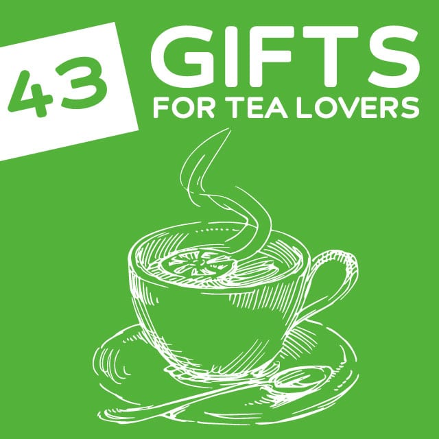 43 Unique and Useful Gifts for Tea Lovers