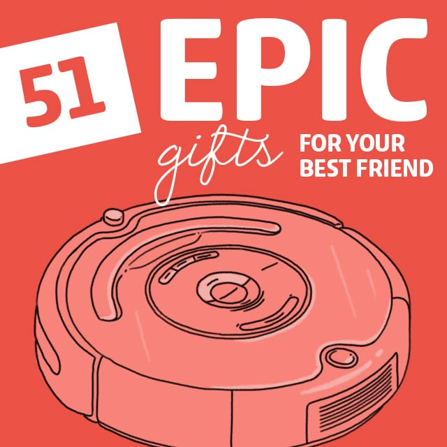 51 Epic Gifts for Your Best Friend - Dodo Burd