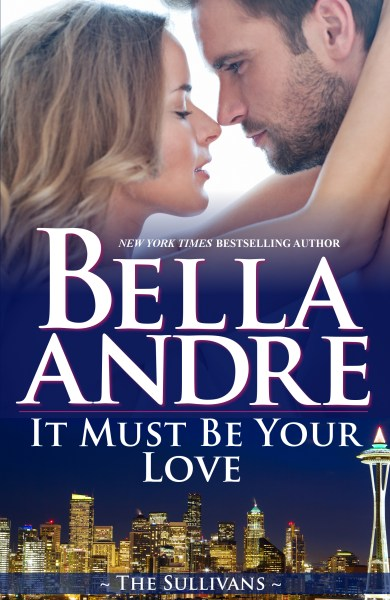 Smashwords     It Must Be Your Love  Seattle Sullivans  2     It Must Be Your Love  Seattle Sullivans  2  Contemporary Romance
