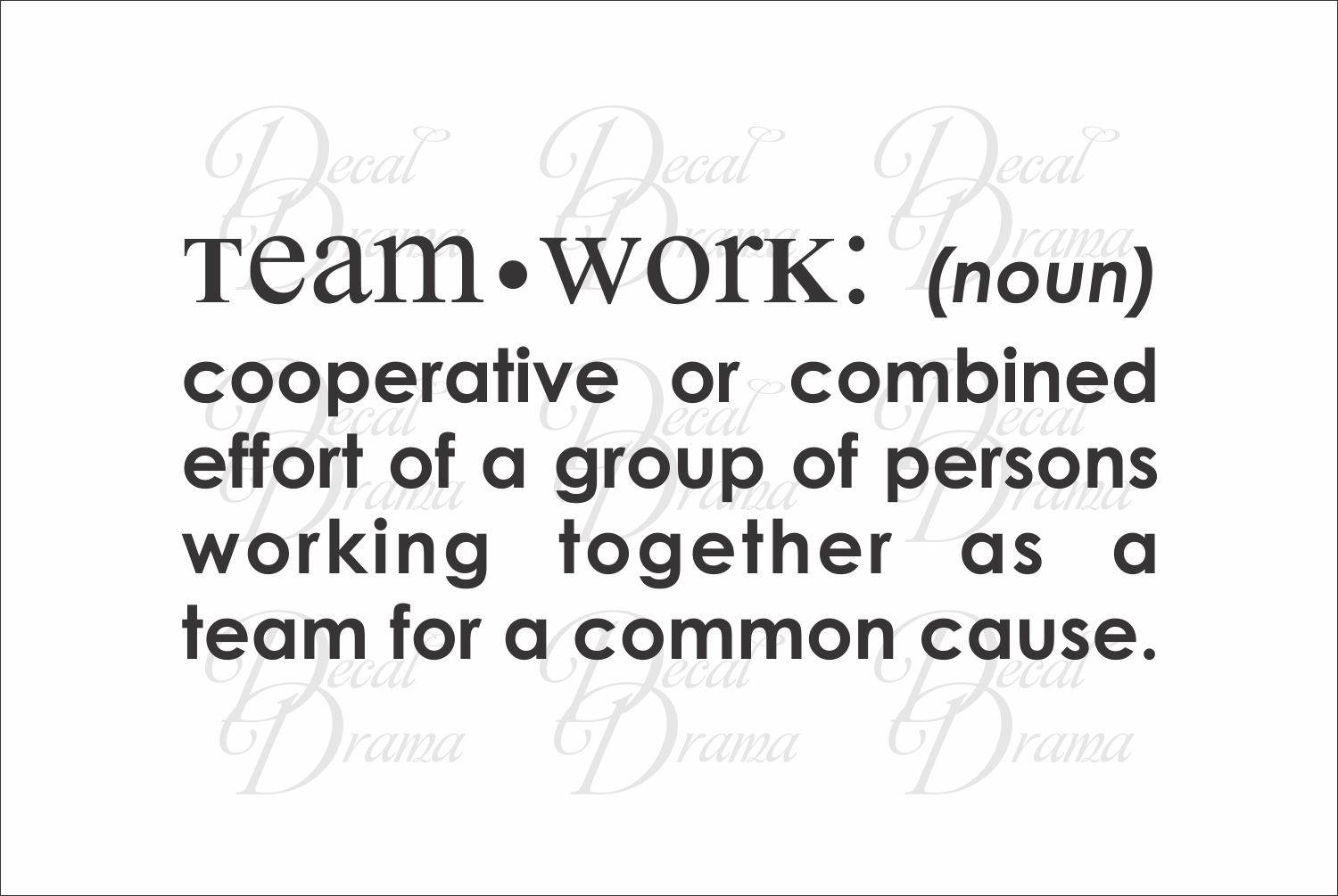 Decal Drama · Team worK: (noun) cooperative or combined ...